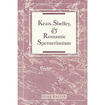 Keats Shelley et romantique Spenserianism par Kucich & Greg