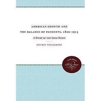 American Growth and the Balance of Payments 18201913 A Study of the Long Swing by Williamson & Jeffrey