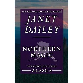 Northern Magic Alaska by Dailey & Janet