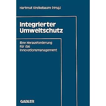 Integrierter Umweltschutz  Eine Herausforderung an das Innovationsmanagement by Kreikebaum & Hartmut