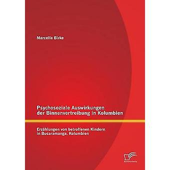Psychosoziale Auswirkungen der Binnenvertreibung in Kolumbien Erzhlungen von betroffenen Kindern in Bucaramanga Kolumbien by Birke & Marcella