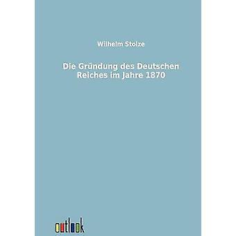 Sterben Sie vor der Grndung des Deutschen Im Jahre 1870 von Stolze & Wilhelm