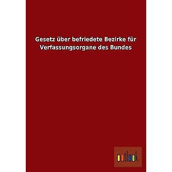 Gesetz Uber Befriedete Bezirke Fur Verfassungsorgane Des Bundes par Outlook Verlag