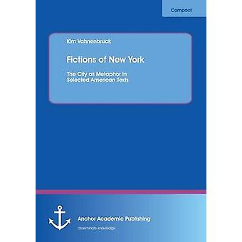 Fictions of New York The City as Metaphor in Selected American Texts by Vahnenbruck & Kim