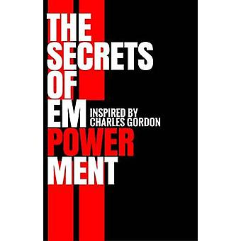 The Secrets of Empowerment - 2016 by Charles Gordon - 9780956665423 Bo