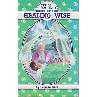 Healing Wise - The Wise Woman Herbal by Susun S. Weed - 9780961462024