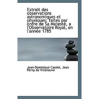Extrait Des Observations Astronomiques Et Physiques - Faites Par Ordre
