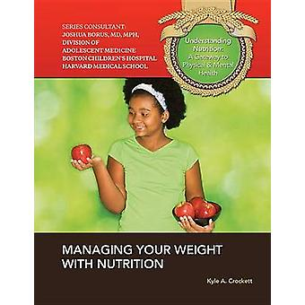 Managing Your Weight with Nutrition by Kyle A Crockett - 978142222881