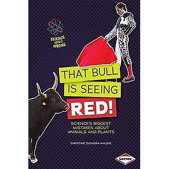 That Bull Is Seeing Red! - Science's Biggest Mistakes about Animals an