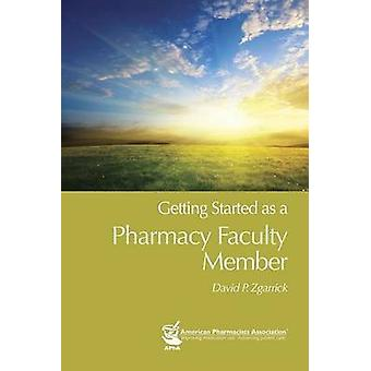 Getting Started as a Pharmacy Faculty Member by David P. Zgarrick - 9