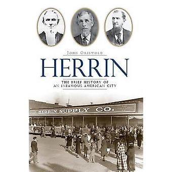 Herrin - The Brief History of an Infamous American City by John Griswo