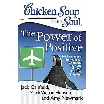 Chicken Soup for the Soul - The Power of Positive - 101 Inspirational S