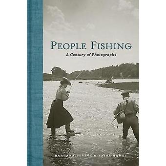 People Fishing - A Century of Photographs by Barbara Levine - 97816168