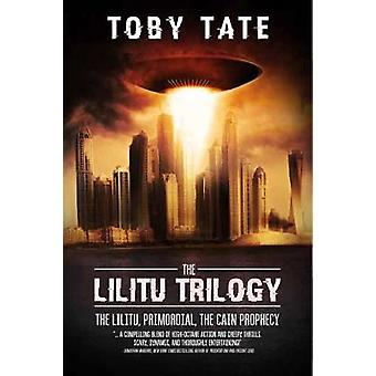 The Lilitu Trilogy - The Lilitu - Primordial - the Cain Prophecy by To