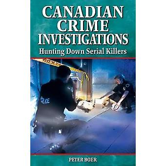 Canadian Crime Investigations - Hunting Down Serial Killers by Peter B