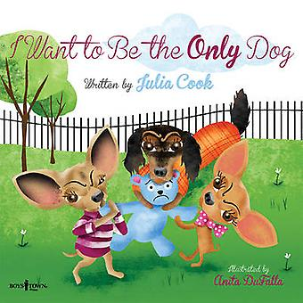 I Want to be the Only Dog by Julia Cook - Anita Dufalla - 97819344908