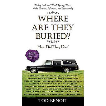 Where are They Buried? - How Did They Die? Fitting Ends and Final Rest