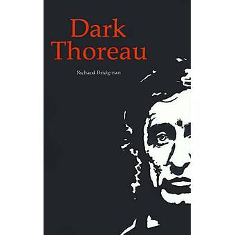 Dark Thoreau by Richard Bridgman - 9780803261921 Book