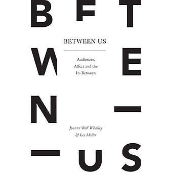 Between Us - Audiences - Affect and the in-Between by Lee Miller - Joa