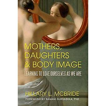Mothers - Daughters - and Body Image - Learning to Love Ourselves as W