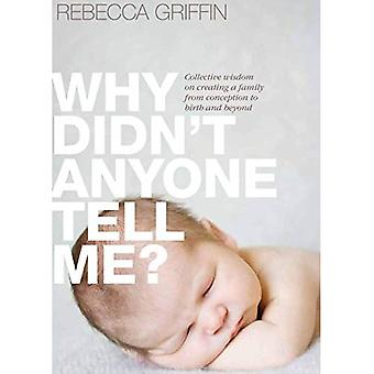 Why Didn't Anyone Tell Me?: Collective Wisdom on Creating a Family from Conception to Birth and Beyond