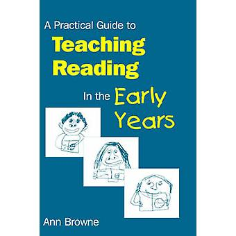 A Practical Guide to Teaching Reading in the Early Years by Browne & Ann