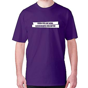 Mens funny t-shirt slogan tee sarcasm sarcastic humour - When I feel like work I lie down until I feel better