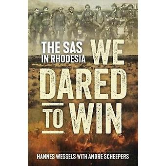 We Dared to Win The SAS in Rhodesia par Hannes Wessels et Andre Scheepers