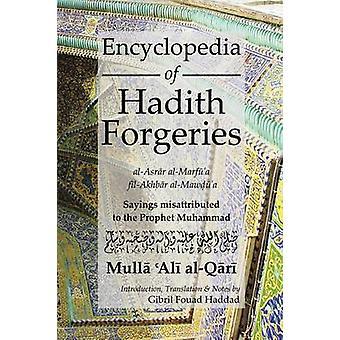 Encyclopedia of Hadith Forgeries AlAsrar AlMarfua FilAkhbar AlMawdua Sayings Misattributed to the Prophet Muhammad by alQari & Mulla Ali b. Sultan Muhammad