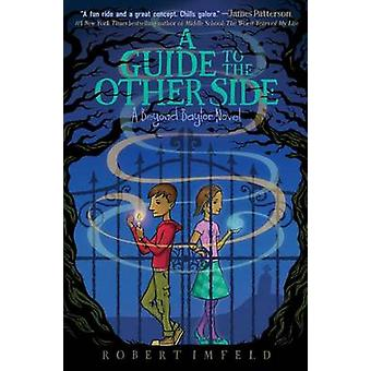 A Guide to the Other Side by Robert Imfeld - 9781481466363 Book