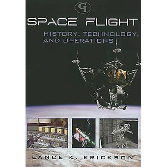 Space Flight History Technology and Operations by Erickson & Lance K.