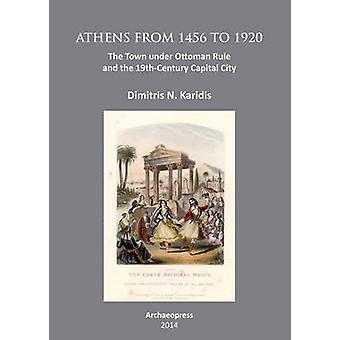 Athens from 1456 to 1920 - The Town Under Ottoman Rule and the 19th Ce