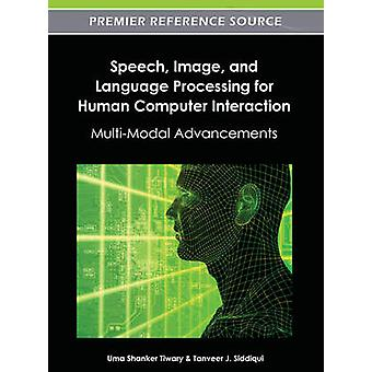 Speech Image and Language Processing for Human Computer Interaction MultiModal Advancements by Tiwary & Uma Shanker