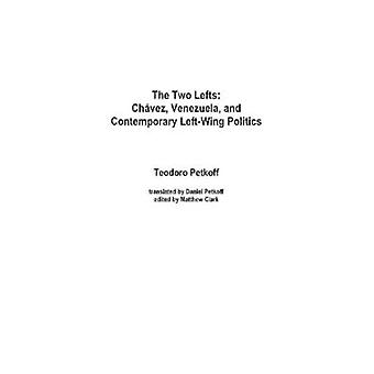 The Two Lefts Chavez Venezuela and Contemporary LeftWing Politics by Petkoff & Teodoro