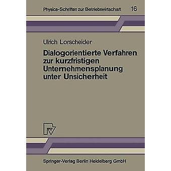 Dialog Verfahren zur Kurzfristigen Unternehmensplanung Unter Unsicherheit von Lorscheider & Ulrich