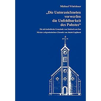 Die Unterzeichneten verwerfen die Unfehlbarkeit des Pabstes by Winichner & Michael