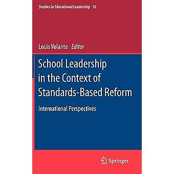 School Leadership in the Context of StandardsBased Reform International Perspectives by Edited by Louis Volante