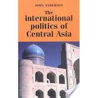 Internationale politiek van Centraal-Azië door Anderson & John