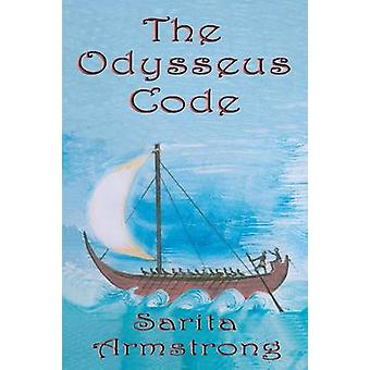 The Odysseus Code by Armstrong & Sarita