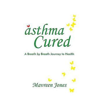 asthma Cured Breath by breath journey to health by Jones & Mavreen