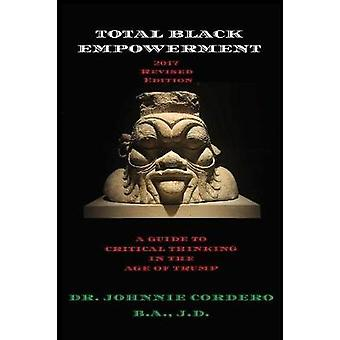 Total Black Empowerment 2017 Revised Edition A Guide to Critical Thinking in The Age of Trump by CORDERO & JOHNNIE