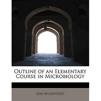 Outline of an Elementary Course in Microbiology by Broadhurst & Jean