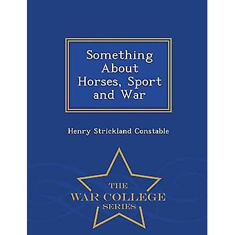 Something About Horses Sport and War  War College Series by Constable & Henry Strickland