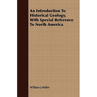 An Introduction To Historical Geology With Special Reference To North America by Miller & William J