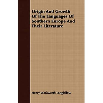 Origin and Growth of the Languages of Southern Europe and Their Literature by Longfellow & Henry Wadsworth