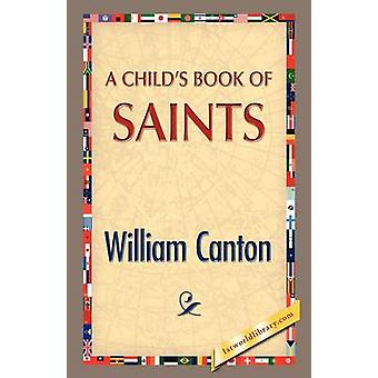 A Childs Book of Saints by Canton & William