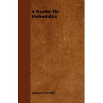 A Treatise On Hydrostatics by Greenhill & George