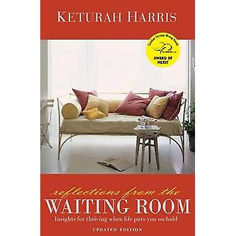 Reflections from the Waiting Room Insights for thriving when life puts you on hold by Harris & Keturah