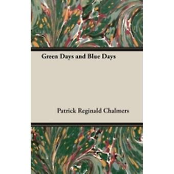 Green Days and Blue Days by Chalmers & Patrick Reginald