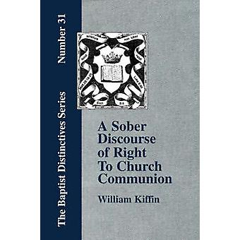 A Sober Discourse of Right to ChurchCommunion by Kiffin & William